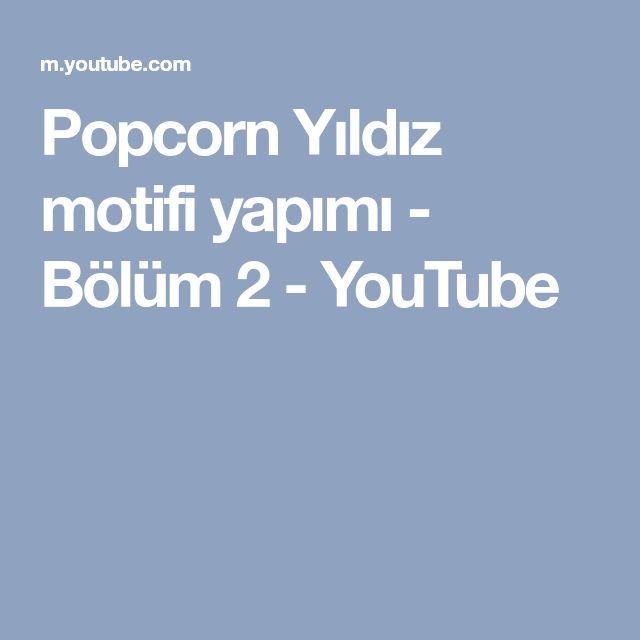 Popcorn Yıldız motifi yapımı - Bölüm 2 - YouTube