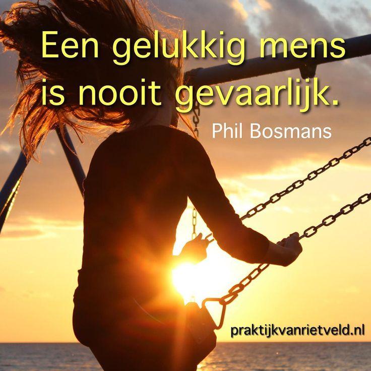 Een gelukkig mens is nooit gevaarlijk. Phil Bosmans
