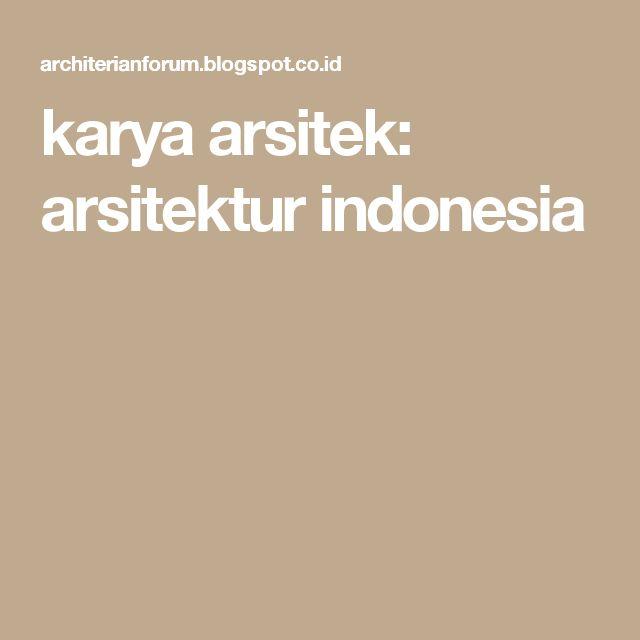 karya arsitek: arsitektur indonesia