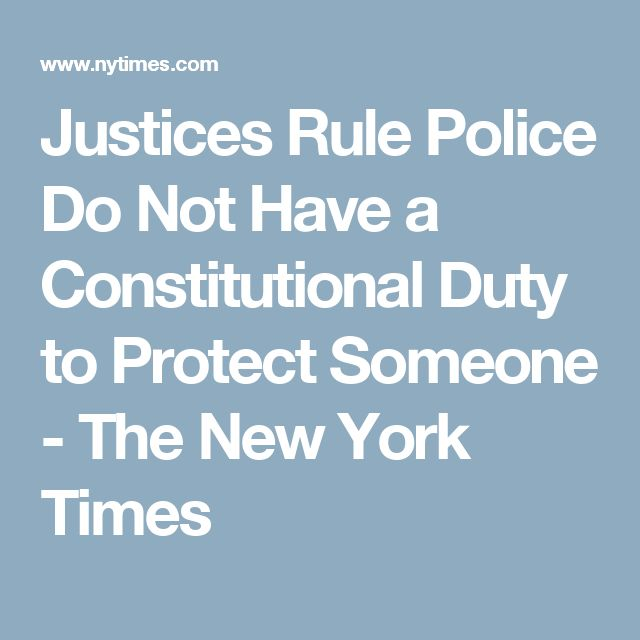 Justices Rule Police Do Not Have a Constitutional Duty to Protect Someone - The New York Times
