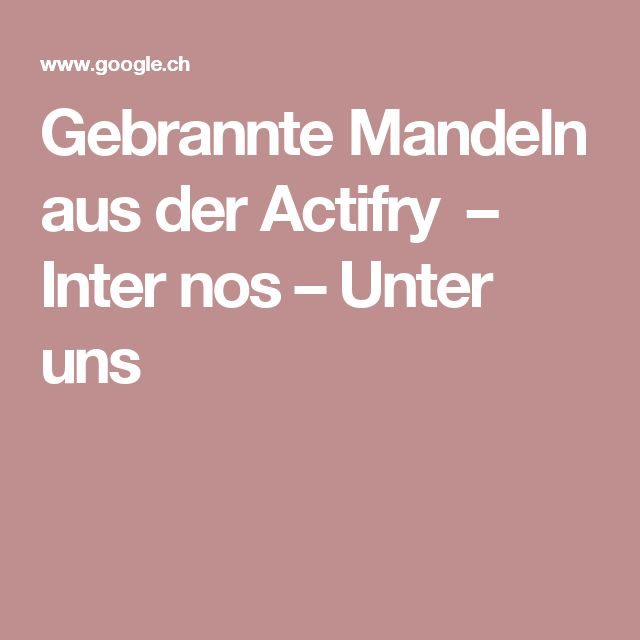 Gebrannte Mandeln aus der Actifry – Inter nos – Unter uns