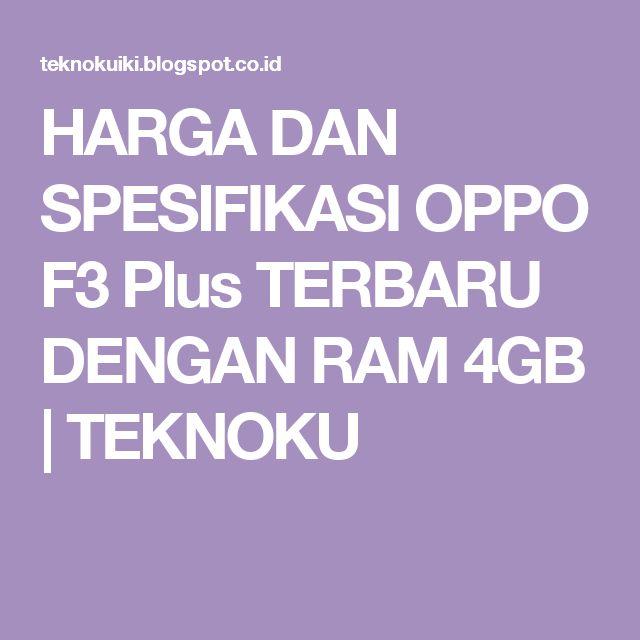 HARGA DAN SPESIFIKASI OPPO F3 Plus TERBARU DENGAN RAM 4GB | TEKNOKU