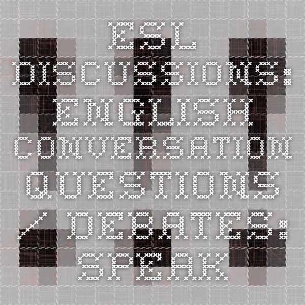 ESL Discussions: English Conversation Questions / Debates: Speaking Lesson Activities