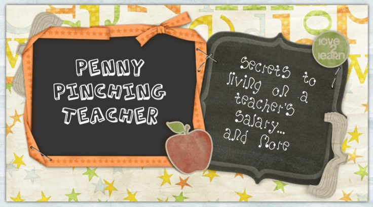 Penny Pinching Teacher- Secrets to living on a teachers salary...and more