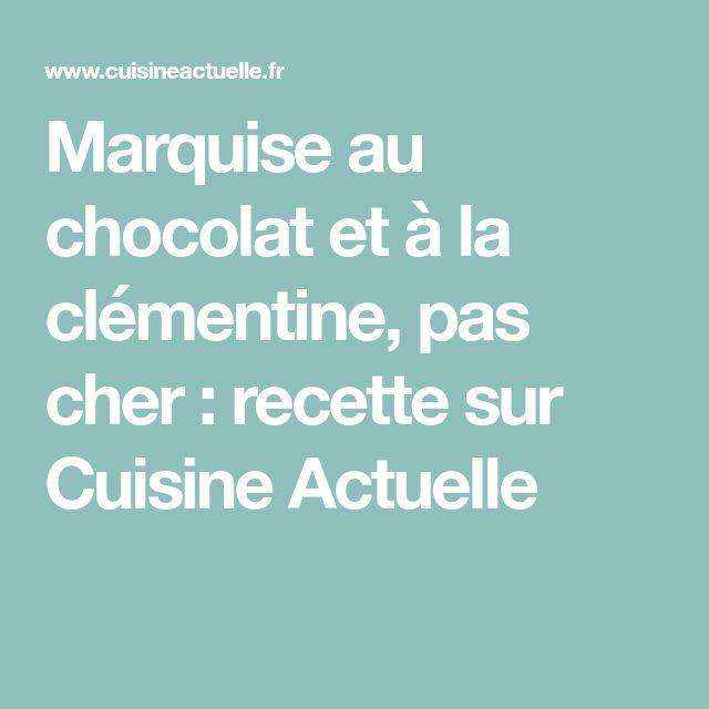Marquise au chocolat et à la clémentine, pas cher : recette sur Cuisine Actuelle