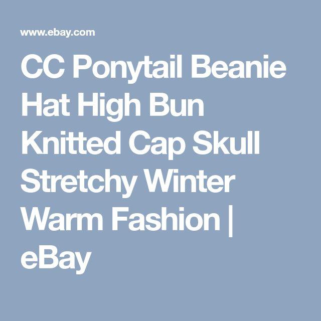CC Ponytail Beanie Hat High Bun Knitted Cap Skull Stretchy Winter Warm Fashion | eBay