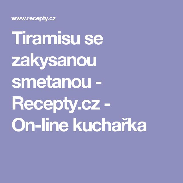 Tiramisu se zakysanou smetanou - Recepty.cz - On-line kuchařka