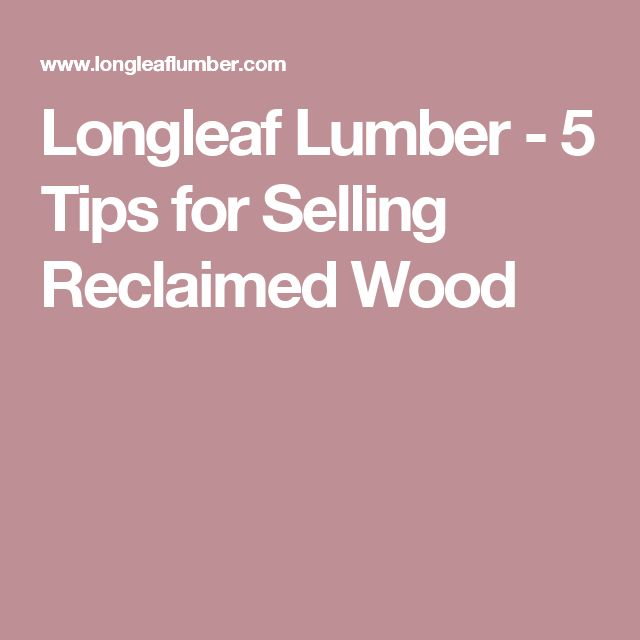 Longleaf Lumber - 5 Tips for Selling Reclaimed Wood