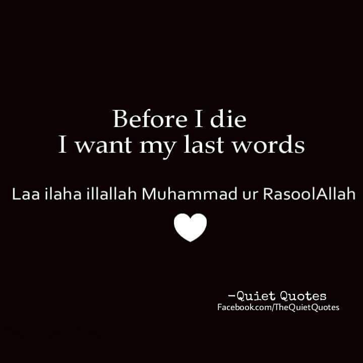 Ya Rabb, Let my last dying breath be 'La ilaha illallah Muhammadur Rasulullah'