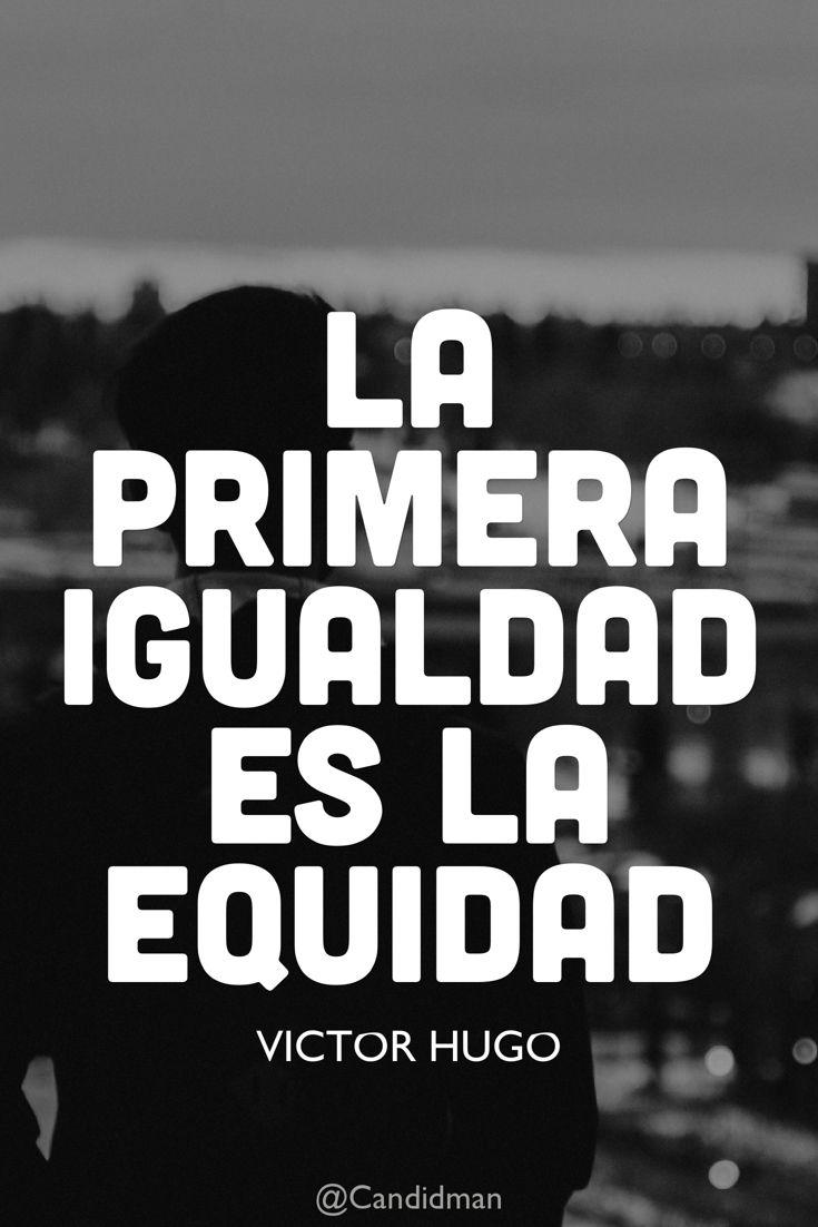 """""""La primera #Igualdad es la #Equidad"""". #VictorHugo #FrasesCelebres @candidman"""