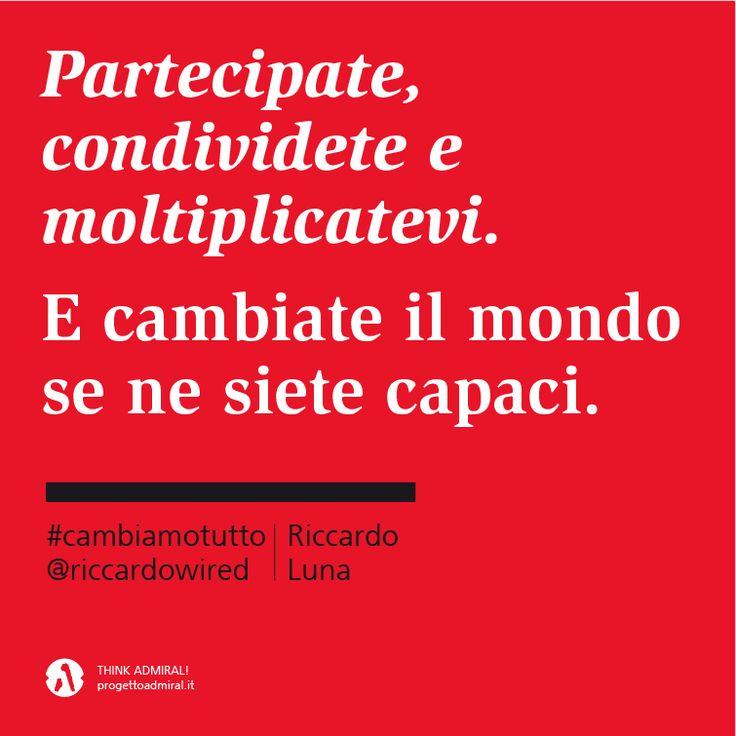 Partecipate, condividete e moltiplicatevi. E cambiate il mondo se ne siete capaci.  @riccardowired #cambiamotutto @progettoadmiral  http://www.cambiamotutto.it/  http://www.progettoadmiral.it/