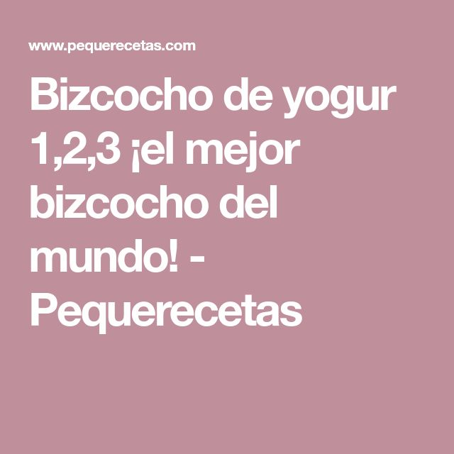 Bizcocho de yogur 1,2,3 ¡el mejor bizcocho del mundo! - Pequerecetas