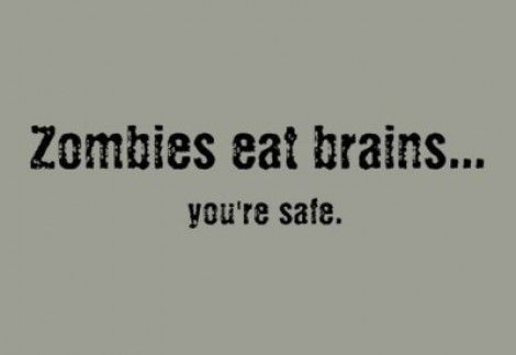 You're safe!Eating Brain, I M Safe, Funny Quotes About Halloween, Too Funny, So True, You R Safe, Zombie Apocalypse, Zombies Eating, T Shirts