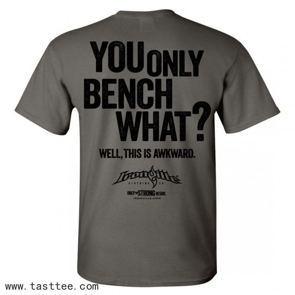 You Only Bench What Funny Bench Press Shirt Shirt Bodybuilding T Shirts Bench Press Shirt Funny Gym Shirts