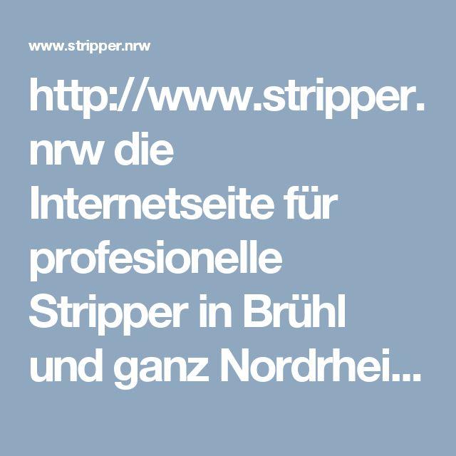 http://www.stripper.nrw die Internetseite für profesionelle Stripper in Brühl und ganz Nordrhein-Westfalen!!!