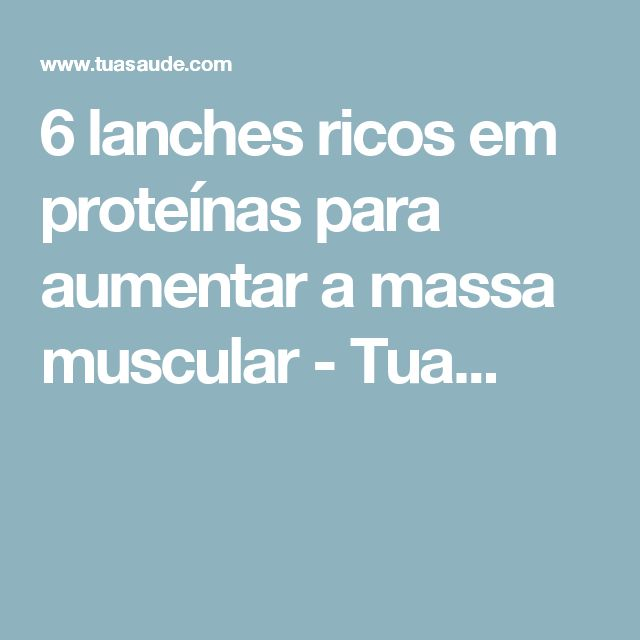 6 lanches ricos em proteínas para aumentar a massa muscular - Tua...