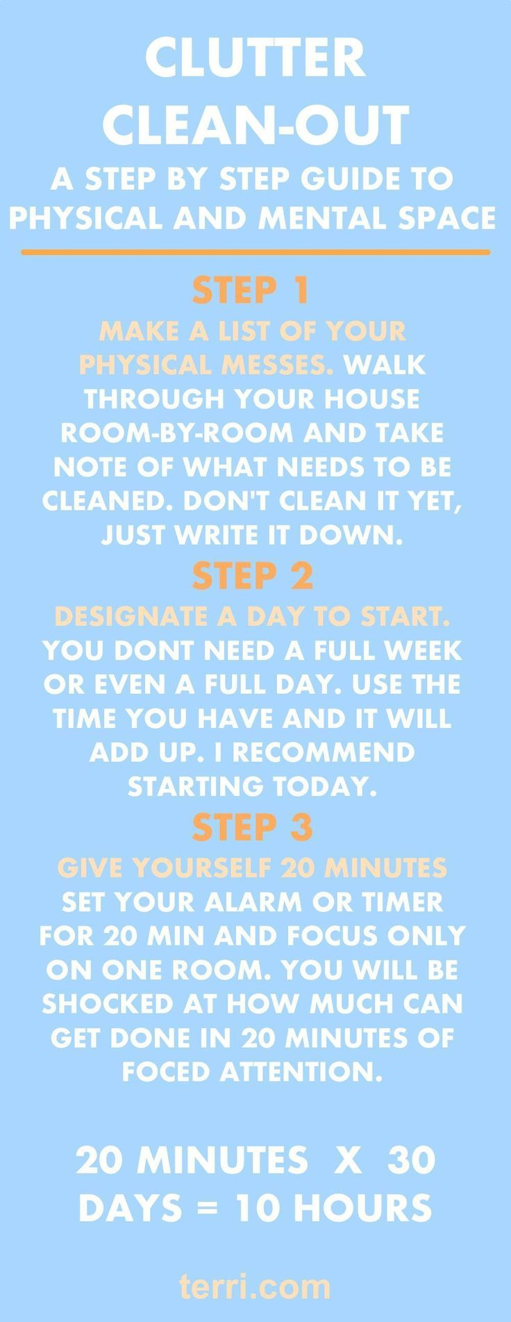 Cleaning your messes allows you to focus, with more energy, on the future. When projects go unfinished, not only do they take up physical space, but they also take up mental space. All of your unfinished projects are draining your energy and stealing your peace. This step by step guide can be used as a great cleaning schedule. These are my cleaning tips, hacks and tricks for physical and mental clutter! For more success tips visit terri.com #clutterclearingtips #clutterhacks