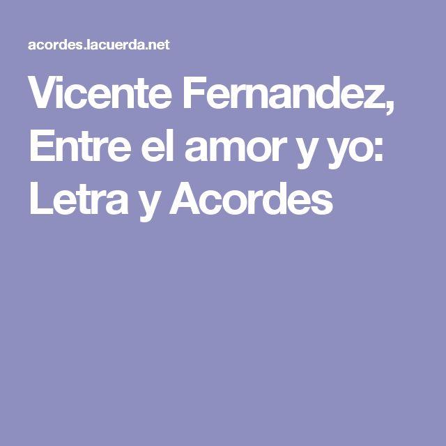 Vicente Fernandez, Entre el amor y yo: Letra y Acordes