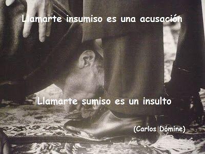 """El blog de Carlos Dómine: """"Llamarte insumiso es una acusación. Llamarte sumiso es un insulto"""" (Carlos Dómine)"""
