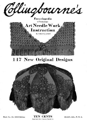 1916 collingbourne's book no 15, art needle work instruction by virgina snow, tons of beautiful items to crochet. Available in PDF form at http://www.buggsbooks.com