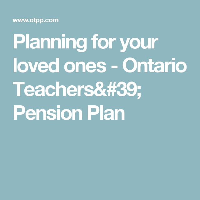 Planning for your loved ones - Ontario Teachers' Pension Plan