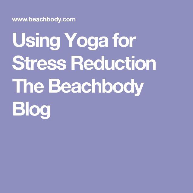 Using Yoga for Stress Reduction The Beachbody Blog
