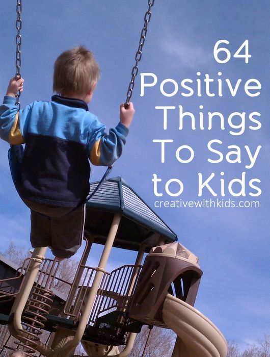 64 positive things to say to kids...but number 64 should be at the first place!