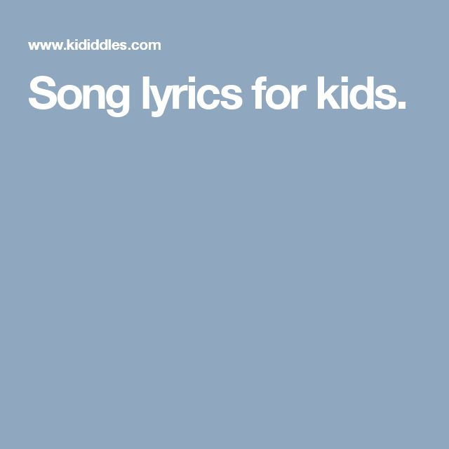 Song lyrics for kids.
