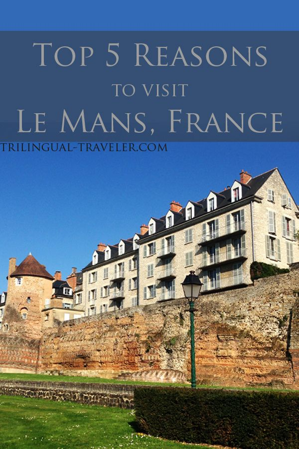 Top 5 Reasons to Visit Le Mans, France