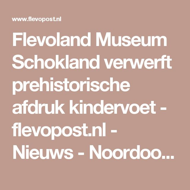 Flevoland Museum Schokland verwerft prehistorische afdruk kindervoet - flevopost.nl - Nieuws - Noordoostpolder