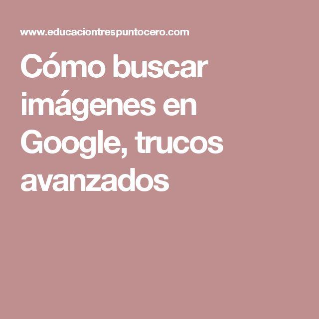 Cómo buscar imágenes en Google, trucos avanzados