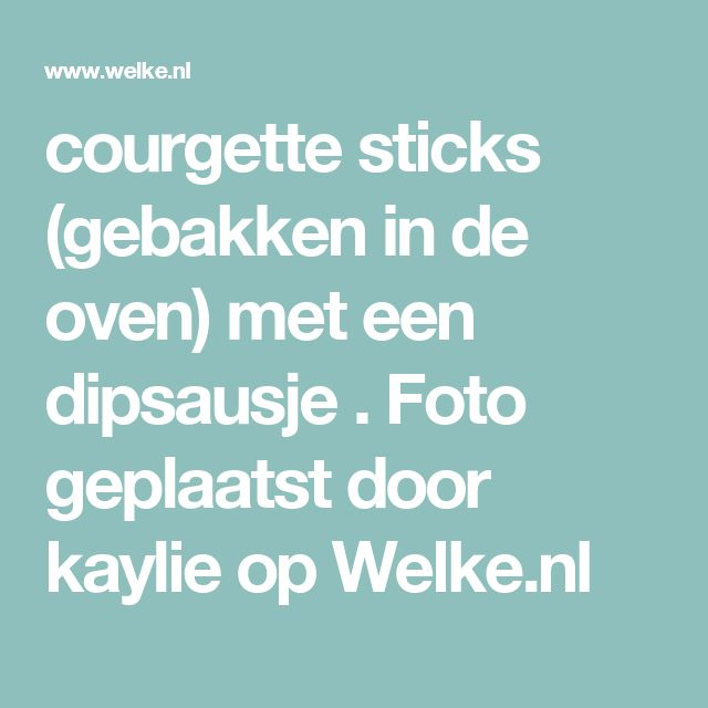 courgette sticks (gebakken in de oven) met een dipsausje . Foto geplaatst door kaylie op Welke.nl