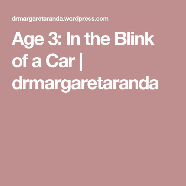 Age 3: In the Blink of a Car | drmargaretaranda