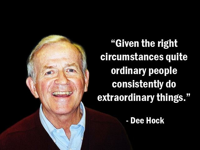 """""""Given the right circumstances quite ordinary people consistently do extraordinary things."""" - Dee Hock - More Dee Hock at http://www.evancarmichael.com/Famous-Entrepreneurs/6683/summary.php"""