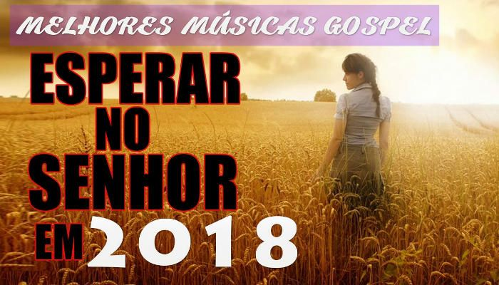 Musicas Evangelicas 2018 Musicas Gospel 2018 Mais Tocadas