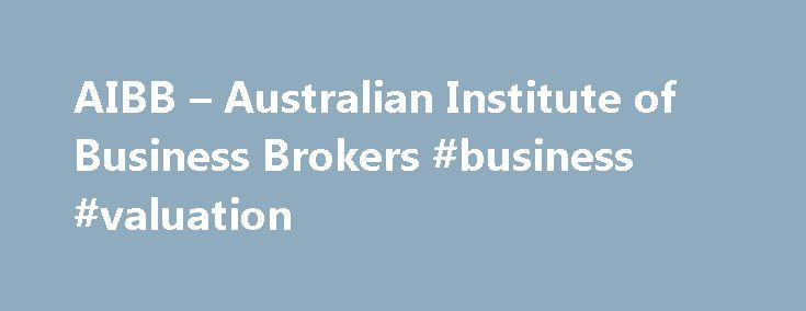 AIBB – Australian Institute of Business Brokers #business #valuation http://business.remmont.com/aibb-australian-institute-of-business-brokers-business-valuation/  #business brokers # Market Sentiment Press Esc to close About this Gauge AIBB's 300+ professional Business Brokers across Australia are polled weekly to provide input on activity by Business Buyers Sellers. This gauge indicates Real Time market activity across all sectors of the economy in the SME marketplace in Australia. Buyers…