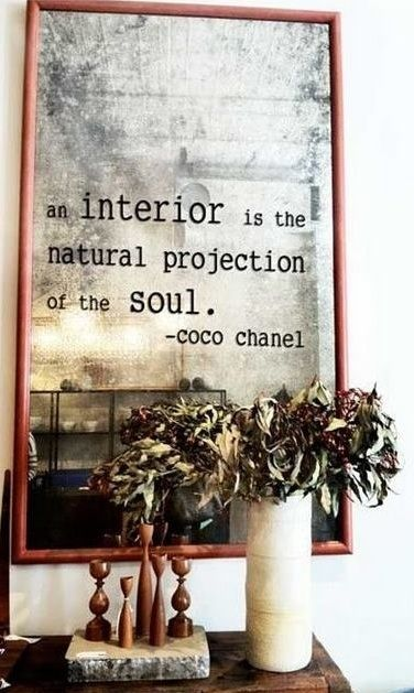 """""""Interior is the natural projection of the soul."""" Coco Channel"""