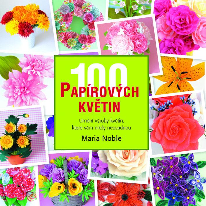 Pro šikovné ruce : 100 papírových květin - Metafora