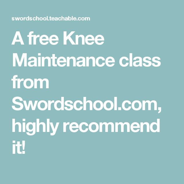 A free Knee Maintenance class from Swordschool.com, highly recommend it!