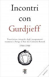 Incontri con Gurdjieff 1944-1946 - Libro di Georges I. Gurdjieff - Trascrizione integrale degli insegnamenti trasmess a Parigi - Acquista online.