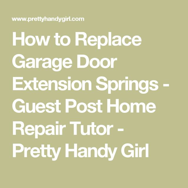 How to Replace Garage Door Extension Springs - Guest Post Home Repair Tutor - Pretty Handy Girl