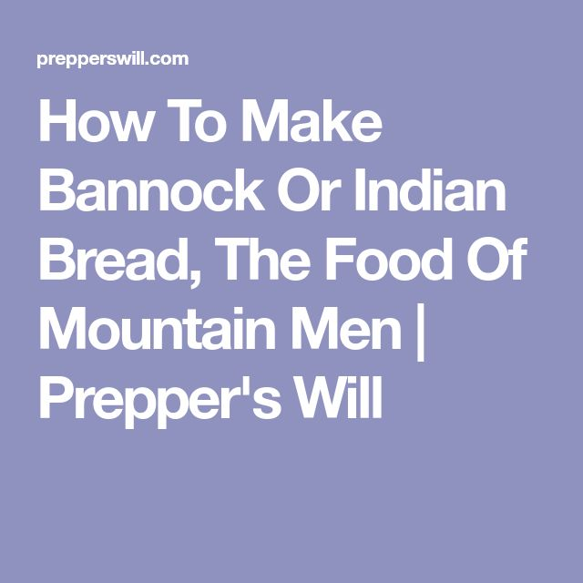 How To Make Bannock Or Indian Bread, The Food Of Mountain Men | Prepper's Will