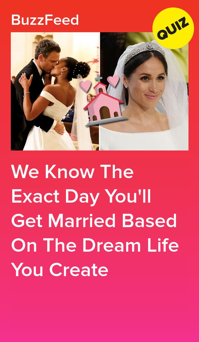 We Know The Exact Day You Ll Get Married Based On The Dream Life You Create Wedding Quiz Buzzfeed Boyfriend Quiz Interesting Quizzes