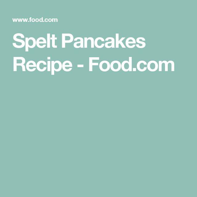 Spelt Pancakes Recipe - Food.com