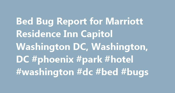 Bed Bug Report for Marriott Residence Inn Capitol Washington DC, Washington, DC #phoenix #park #hotel #washington #dc #bed #bugs http://zambia.nef2.com/bed-bug-report-for-marriott-residence-inn-capitol-washington-dc-washington-dc-phoenix-park-hotel-washington-dc-bed-bugs/  Marriott Residence Inn Capitol Washington DC 333 E St SwWashington, DC 20024-3221 Found 12 reports: Anonymous on 12/26/2012 Well, I didn't know what bed bugs were, but I found out recently after a stay here. I thought it…