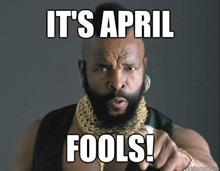 mr t april fools | ... everyone you've been enjoying a Realm Cast April Fools =P