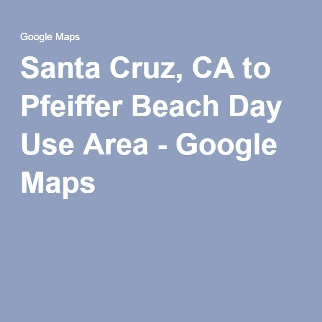 Santa Cruz, CA to Pfeiffer Beach Day Use Area - Google Maps