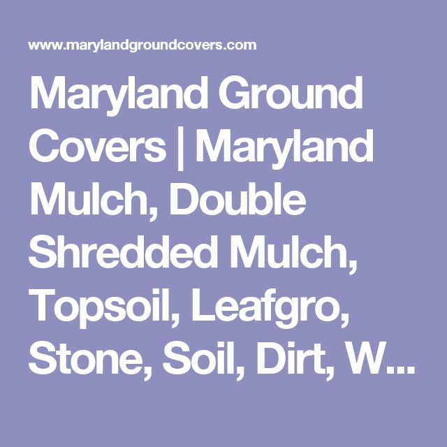 Maryland Ground Covers | Maryland Mulch, Double Shredded Mulch, Topsoil, Leafgro, Stone, Soil, Dirt, Woodchip and Firewood Delivery Glenelg, Howard County Maryland MD, Carroll, Montgomery, Anne Arundel, Frederick, Baltimore, Columbia, Ellicott City 21737
