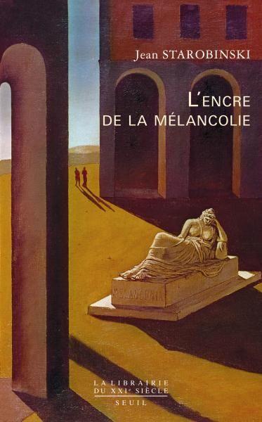 L'Encre de la mélancolie, Jean Starobinski, Littérature française - Seuil   Editions Seuil