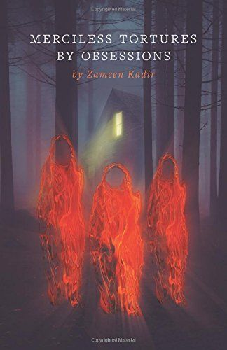 Merciless Tortures by Obsessions by Zameen Kadir https://www.amazon.com/dp/1460294335/ref=cm_sw_r_pi_dp_x_J4FRybHZEJ2W3